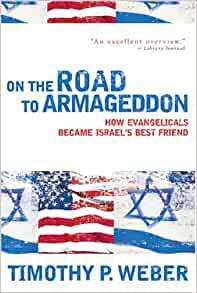 On the Road to Armageddon: How Evangelicals Became Israel's Best ...